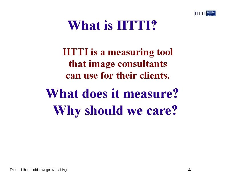 What is IITTI? IITTI is a measuring tool that image consultants can use for