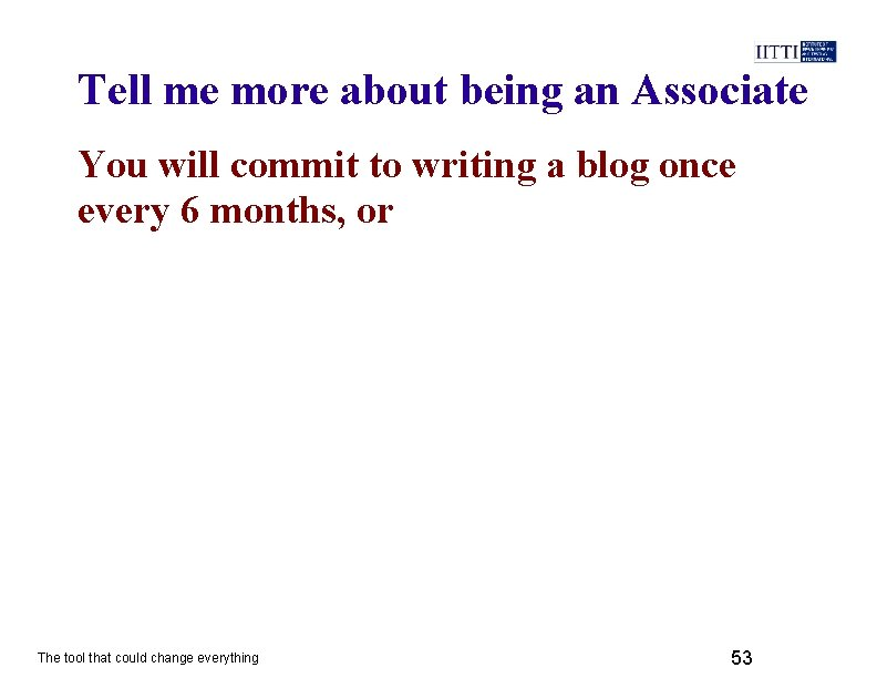 Tell me more about being an Associate You will commit to writing a blog