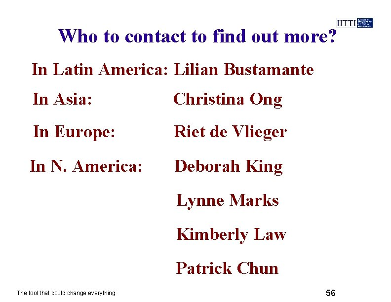 Who to contact to find out more? In Latin America: Lilian Bustamante In Asia: