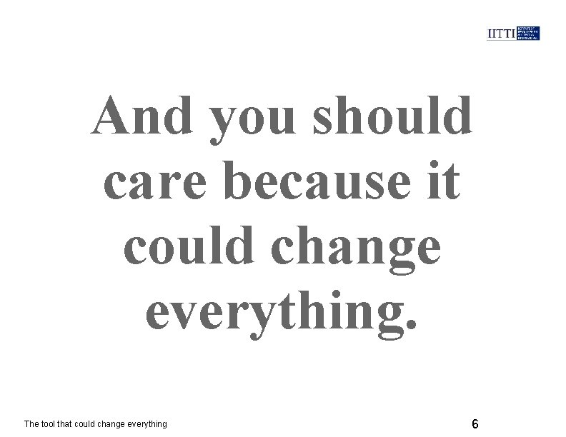 And you should care because it could change everything. The tool that could change