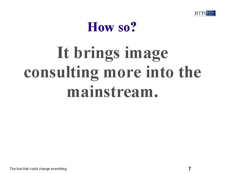 How so? It brings image consulting more into the mainstream. The tool that could