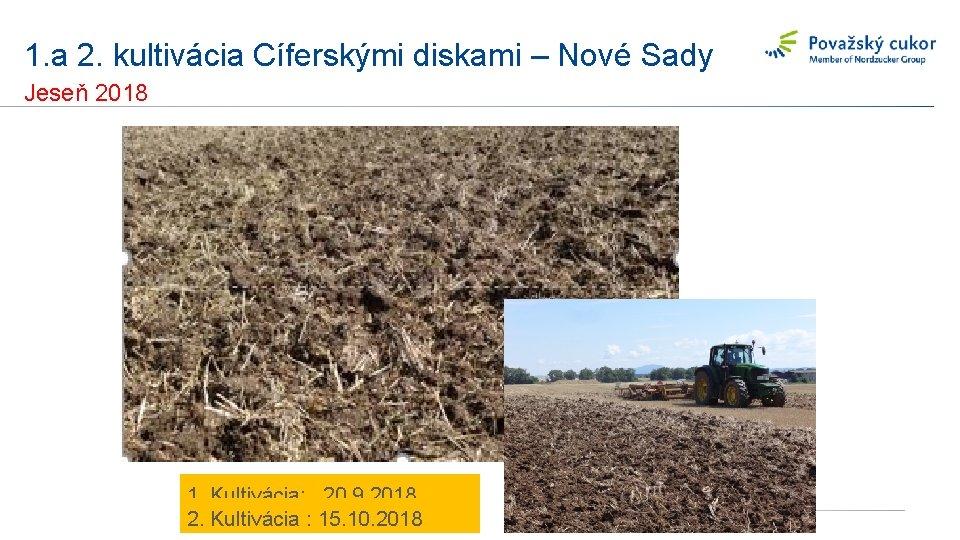 1. a 2. kultivácia Cíferskými diskami – Nové Sady Jeseň 2018 1. Kultivácia: 20.