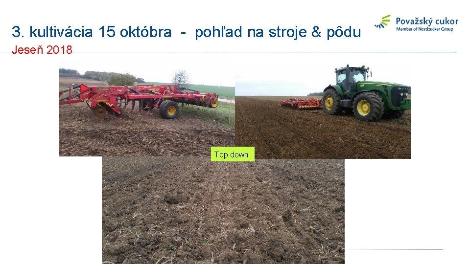 3. kultivácia 15 októbra - pohľad na stroje & pôdu Jeseň 2018 Top down