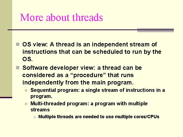 More about threads n OS view: A thread is an independent stream of instructions