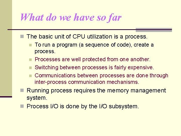 What do we have so far n The basic unit of CPU utilization is
