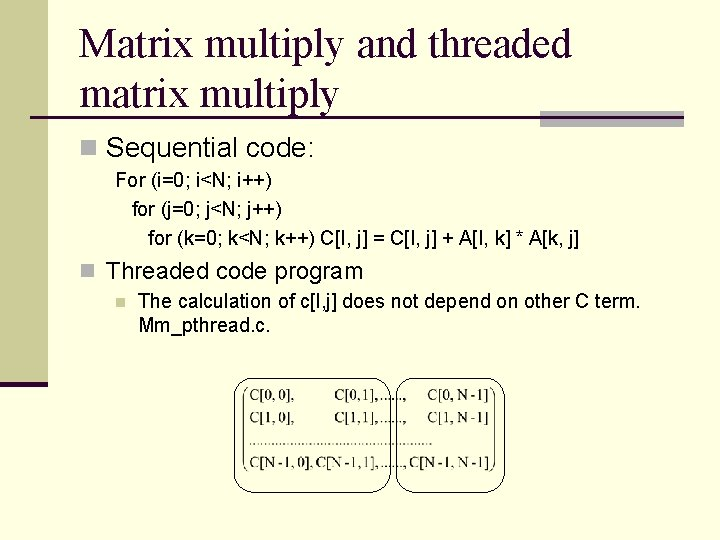 Matrix multiply and threaded matrix multiply n Sequential code: For (i=0; i<N; i++) for