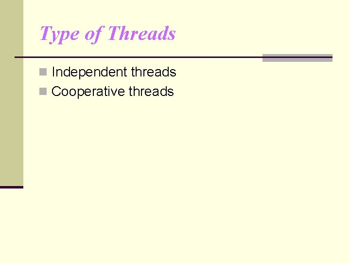 Type of Threads n Independent threads n Cooperative threads
