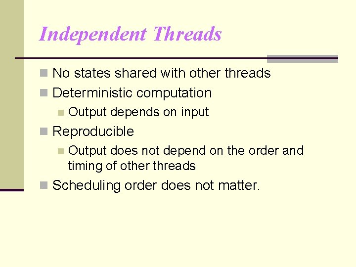 Independent Threads n No states shared with other threads n Deterministic computation n Output