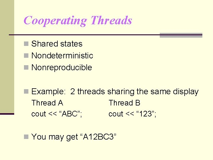 Cooperating Threads n Shared states n Nondeterministic n Nonreproducible n Example: 2 threads sharing