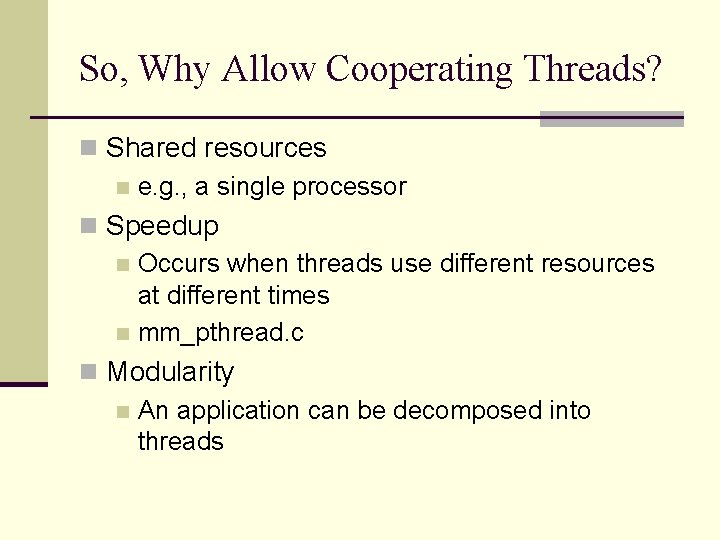 So, Why Allow Cooperating Threads? n Shared resources n e. g. , a single