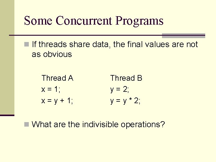 Some Concurrent Programs n If threads share data, the final values are not as