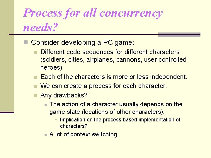 Process for all concurrency needs? n Consider developing a PC game: n Different code