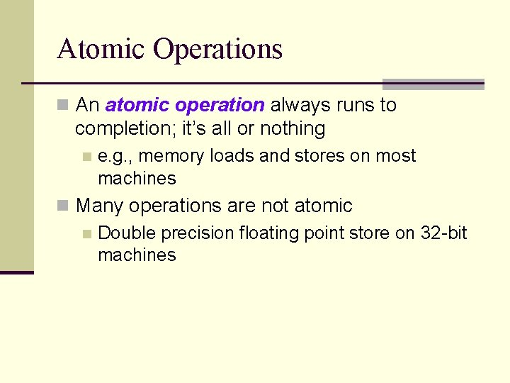 Atomic Operations n An atomic operation always runs to completion; it's all or nothing