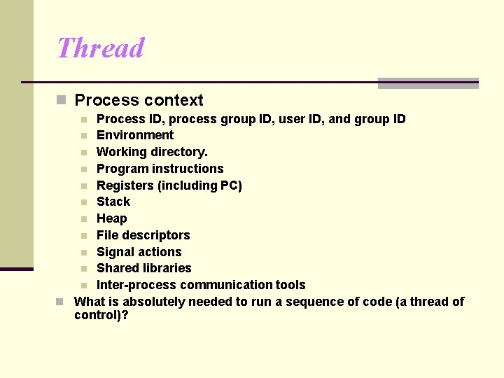Thread n Process context Process ID, process group ID, user ID, and group ID