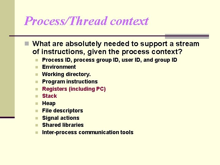 Process/Thread context n What are absolutely needed to support a stream of instructions, given