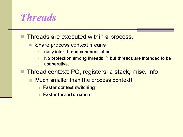 Threads n Threads are executed within a process. n Share process context means §