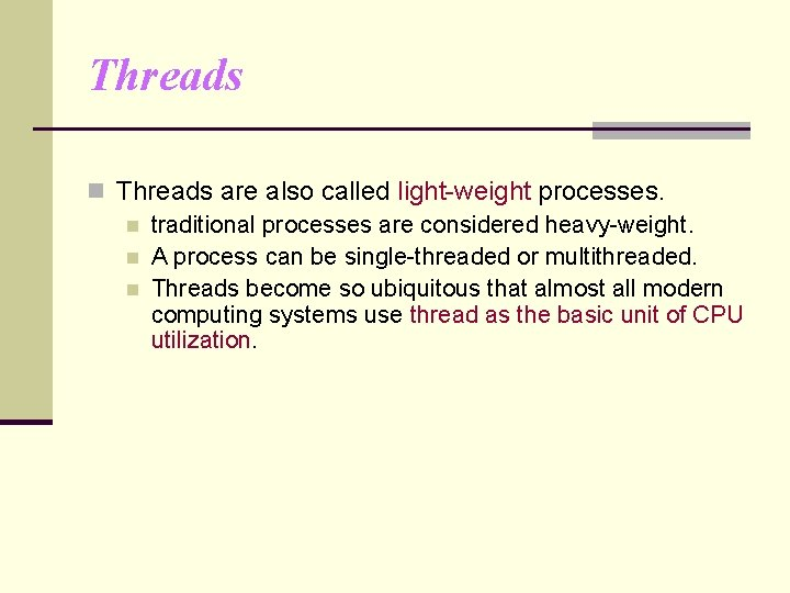 Threads n Threads are also called light-weight processes. n traditional processes are considered heavy-weight.