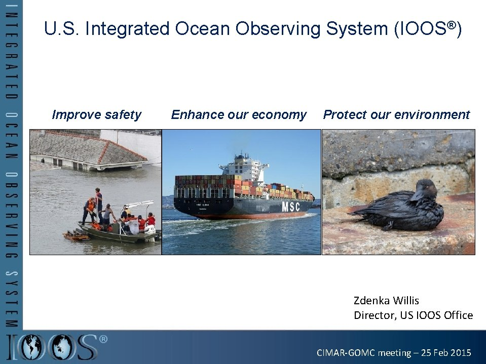 U. S. Integrated Ocean Observing System (IOOS®) Improve safety Enhance our economy Z Protect