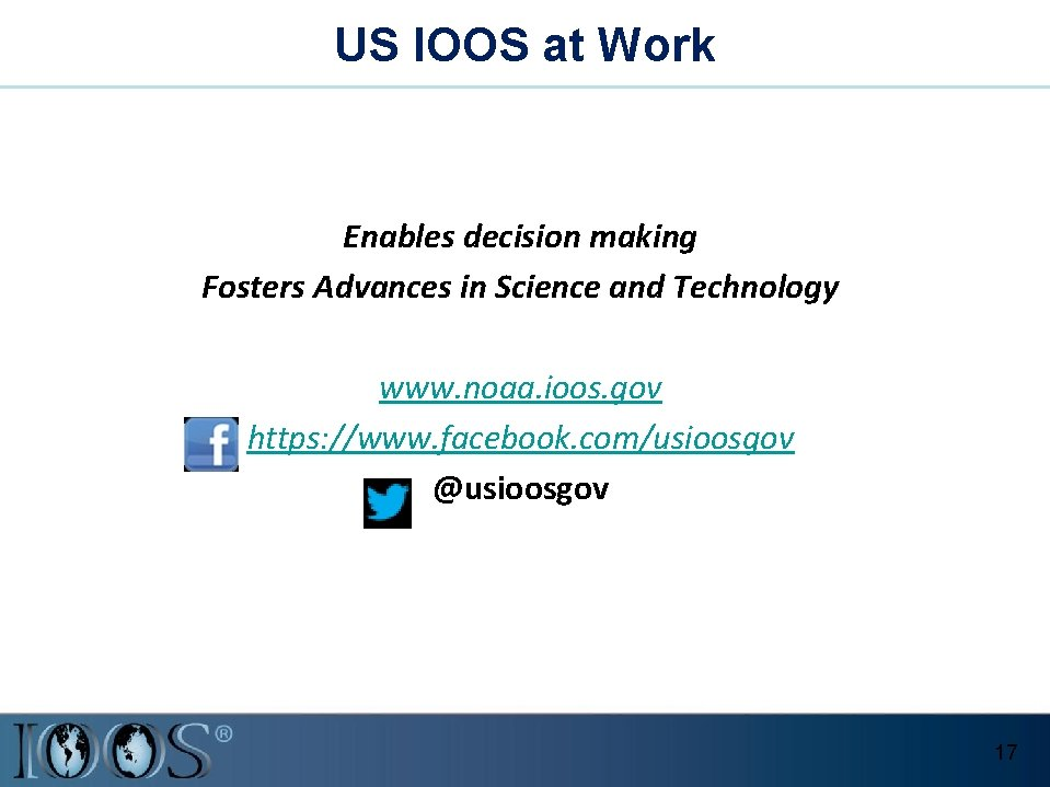 US IOOS at Work Enables decision making Fosters Advances in Science and Technology www.