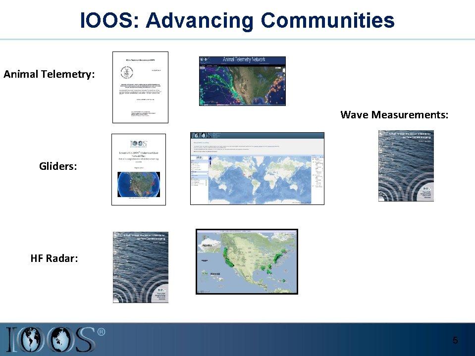 IOOS: Advancing Communities Animal Telemetry: Wave Measurements: Gliders: HF Radar: 5