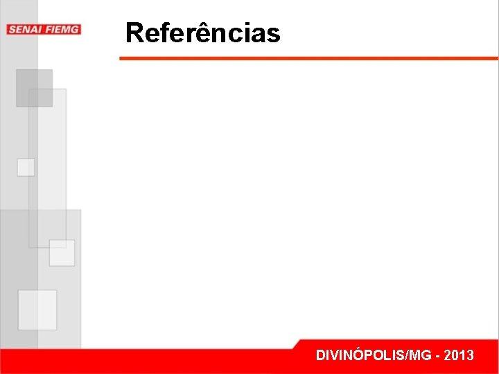 Referências DIVINÓPOLIS/MG - 2013