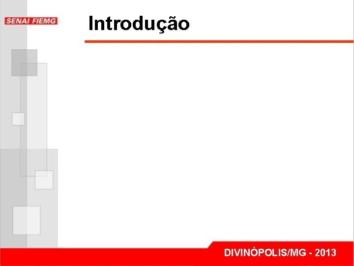 Introdução DIVINÓPOLIS/MG - 2013