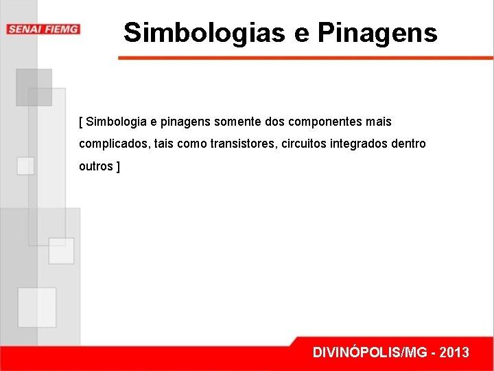 Simbologias e Pinagens [ Simbologia e pinagens somente dos componentes mais complicados, tais como