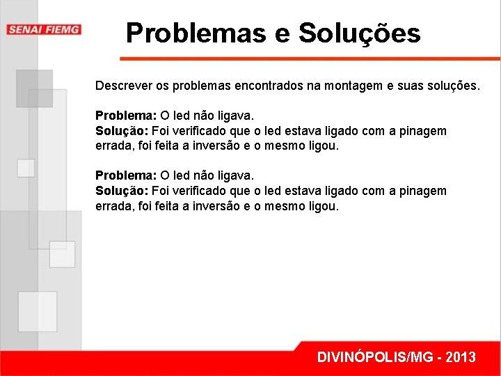 Problemas e Soluções Descrever os problemas encontrados na montagem e suas soluções. Problema: O