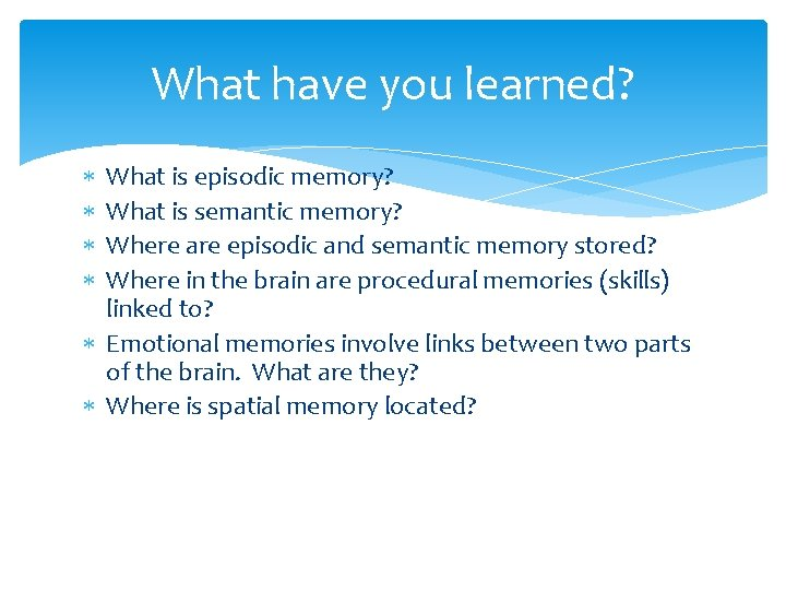 What have you learned? What is episodic memory? What is semantic memory? Where are