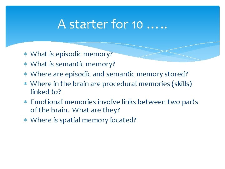 A starter for 10 …. . What is episodic memory? What is semantic memory?