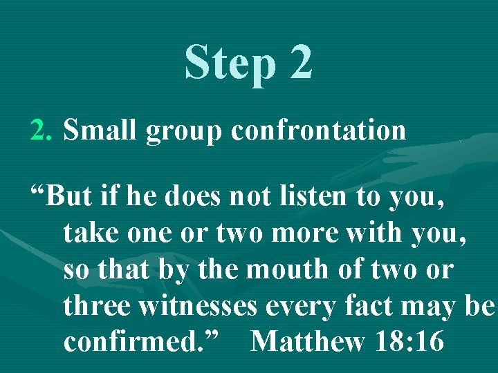 """Step 2 2. Small group confrontation """"But if he does not listen to you,"""