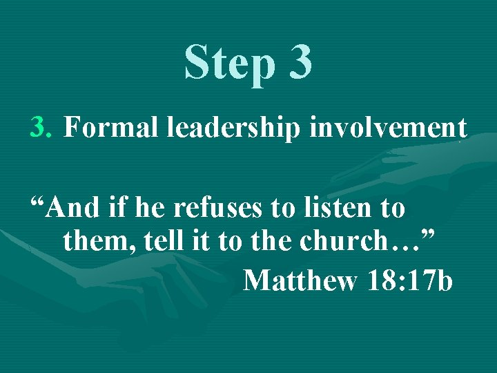 """Step 3 3. Formal leadership involvement """"And if he refuses to listen to them,"""