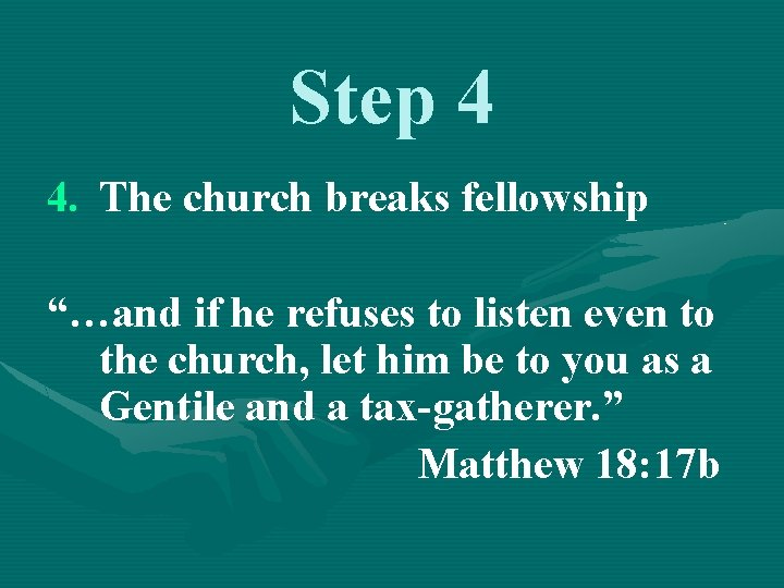 """Step 4 4. The church breaks fellowship """"…and if he refuses to listen even"""