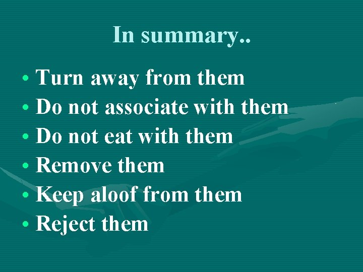In summary. . • Turn away from them • Do not associate with them