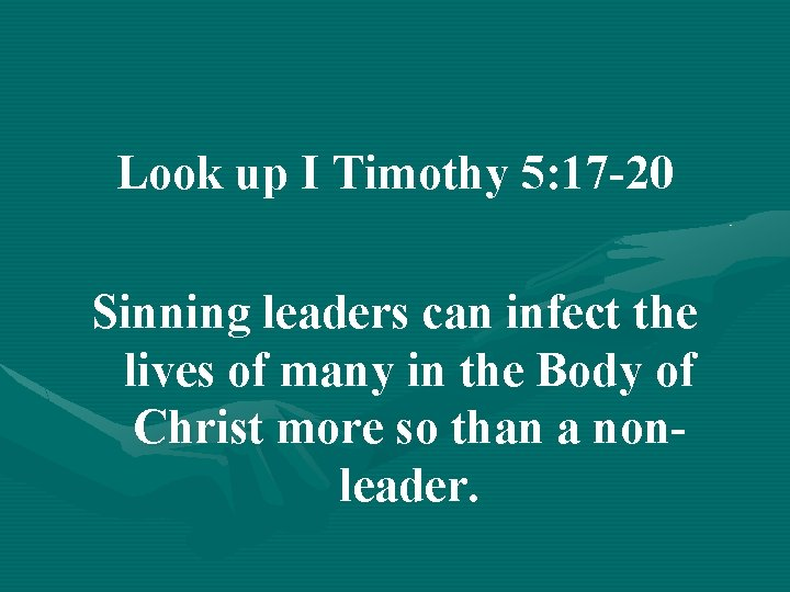 Look up I Timothy 5: 17 -20 Sinning leaders can infect the lives of