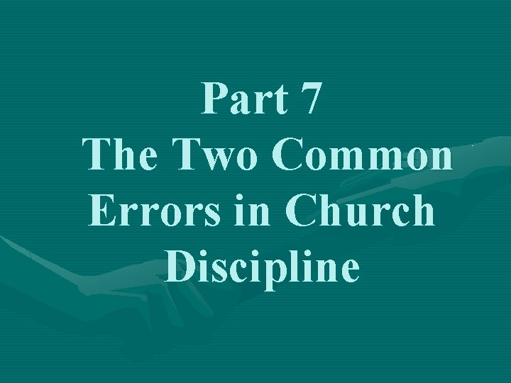 Part 7 The Two Common Errors in Church Discipline