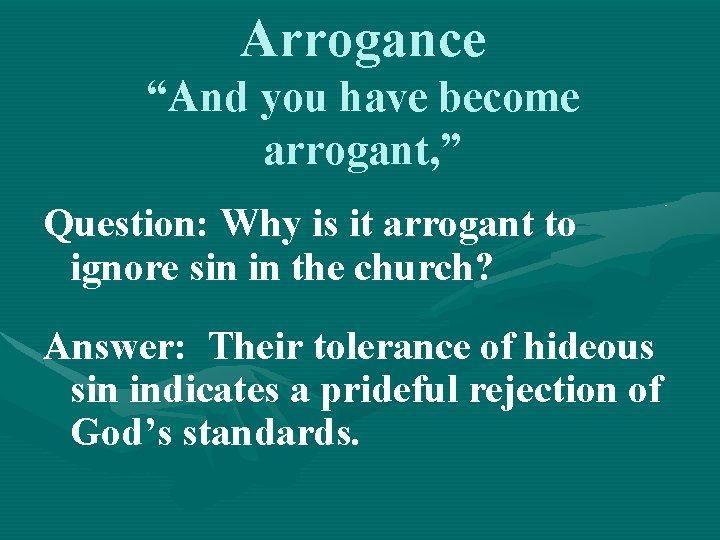 """Arrogance """"And you have become arrogant, """" Question: Why is it arrogant to ignore"""
