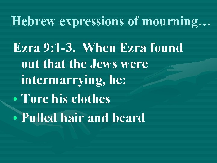 Hebrew expressions of mourning… Ezra 9: 1 -3. When Ezra found out that the