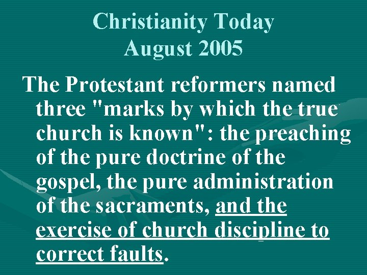 """Christianity Today August 2005 The Protestant reformers named three """"marks by which the true"""