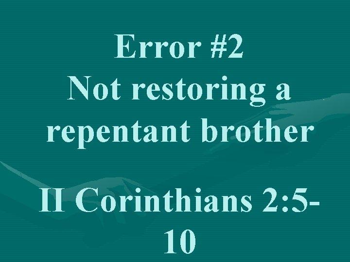 Error #2 Not restoring a repentant brother II Corinthians 2: 510