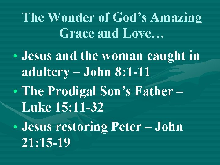 The Wonder of God's Amazing Grace and Love… • Jesus and the woman caught