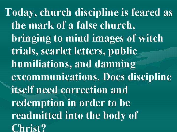 Today, church discipline is feared as the mark of a false church, bringing to