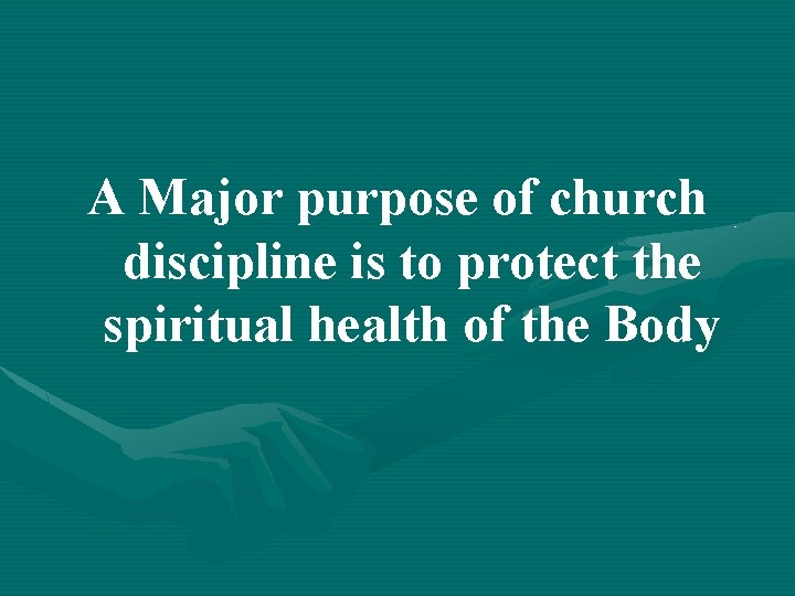 A Major purpose of church discipline is to protect the spiritual health of the