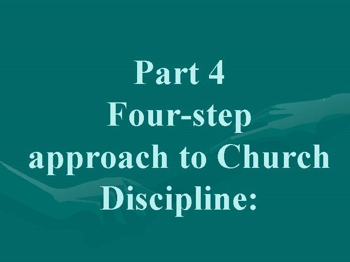 Part 4 Four-step approach to Church Discipline: