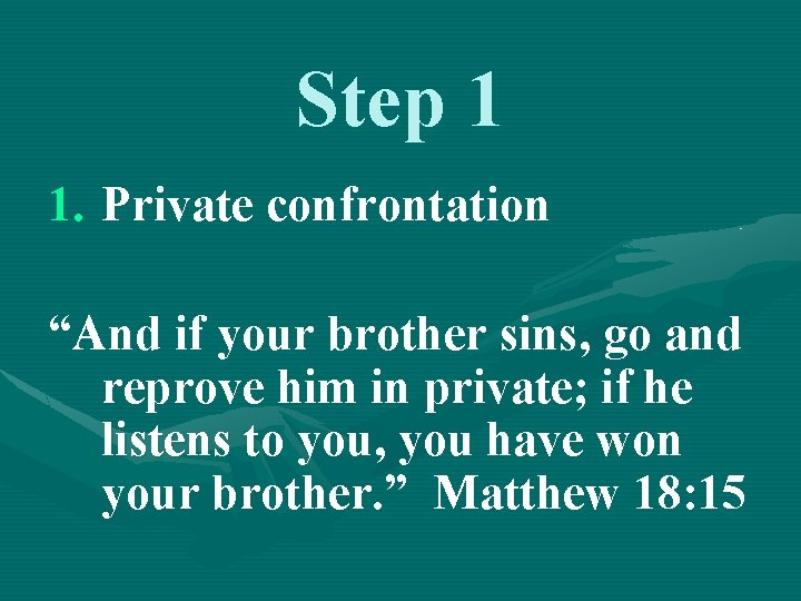 """Step 1 1. Private confrontation """"And if your brother sins, go and reprove him"""
