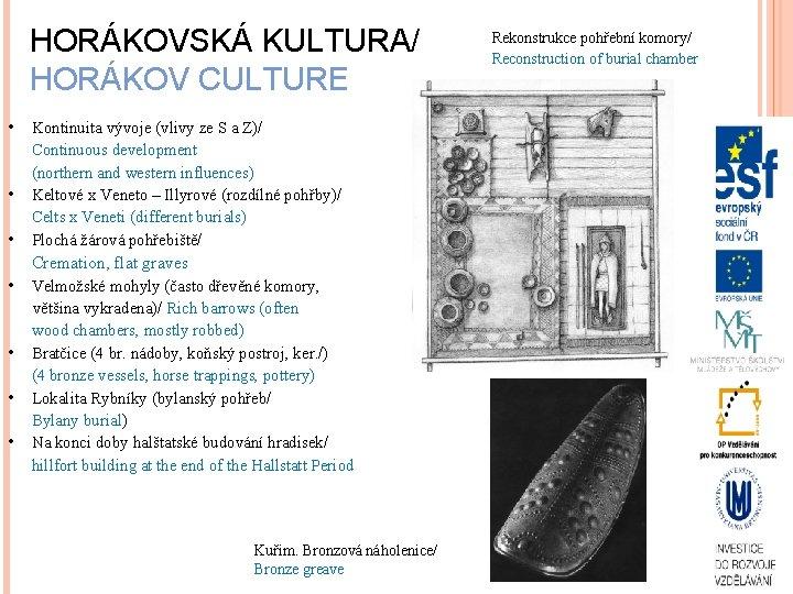 HORÁKOVSKÁ KULTURA/ HORÁKOV CULTURE • Kontinuita vývoje (vlivy ze S a Z)/ • •