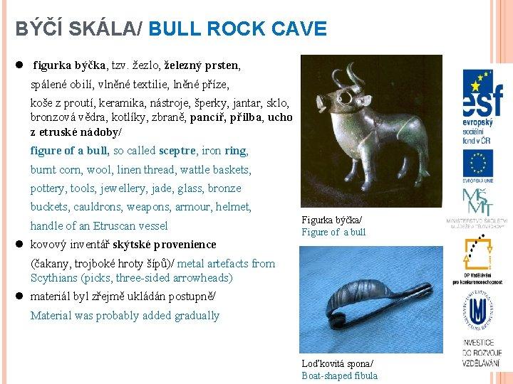 BÝČÍ SKÁLA/ BULL ROCK CAVE l figurka býčka, tzv. žezlo, železný prsten, spálené obilí,