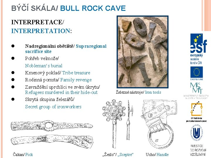 BÝČÍ SKÁLA/ BULL ROCK CAVE INTERPRETACE/ INTERPRETATION: l l l Nadregionální obětiště/ Supraregional sacrifice
