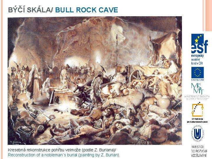 BÝČÍ SKÁLA/ BULL ROCK CAVE Kresebná rekonstrukce pohřbu velmože (podle Z. Buriana)/ Reconstruction of