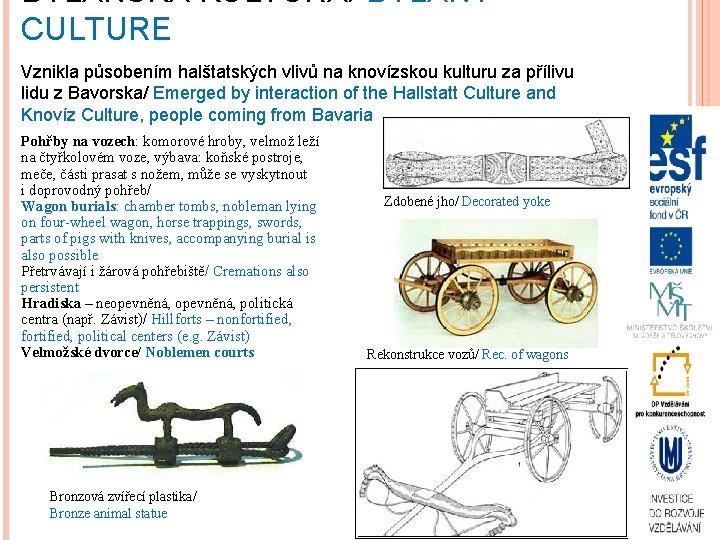 BYLANSKÁ KULTURA/ BYLANY CULTURE Vznikla působením halštatských vlivů na knovízskou kulturu za přílivu lidu